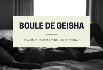 Comment utiliser les boules de geisha